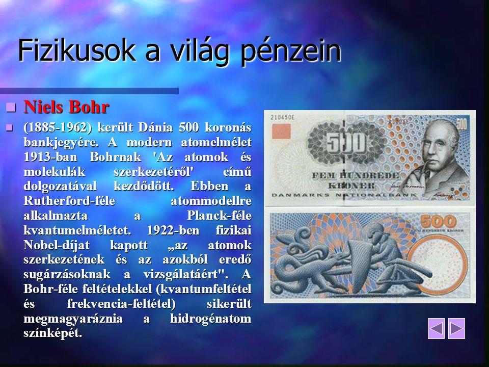 Fizikusok a világ pénzein Niels Bohr Niels Bohr (1885-1962) került Dánia 500 koronás bankjegyére. A modern atomelmélet 1913-ban Bohrnak 'Az atomok és