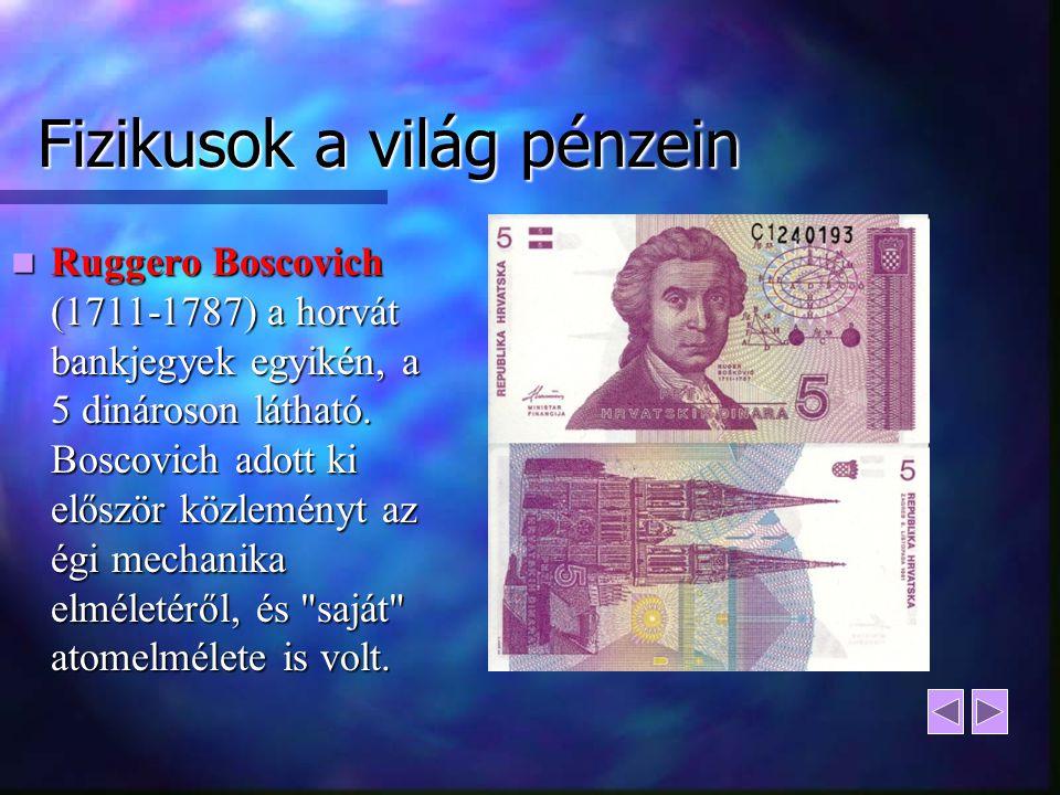 Fizikusok a világ pénzein Ruggero Boscovich (1711-1787) a horvát bankjegyek egyikén, a 5 dinároson látható. Boscovich adott ki először közleményt az é