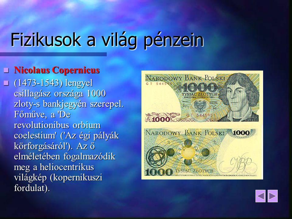 Fizikusok a világ pénzein Nicolaus Copernicus Nicolaus Copernicus (1473-1543) lengyel csillagász országa 1000 zloty-s bankjegyén szerepel. Főműve, a '
