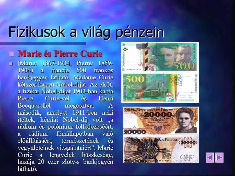 Fizikusok a világ pénzein Marie és Pierre Curie Marie és Pierre Curie (Marie: 1867-1934, Pierre: 1859- 1906) a francia 500 frankos bankjegyen látható.