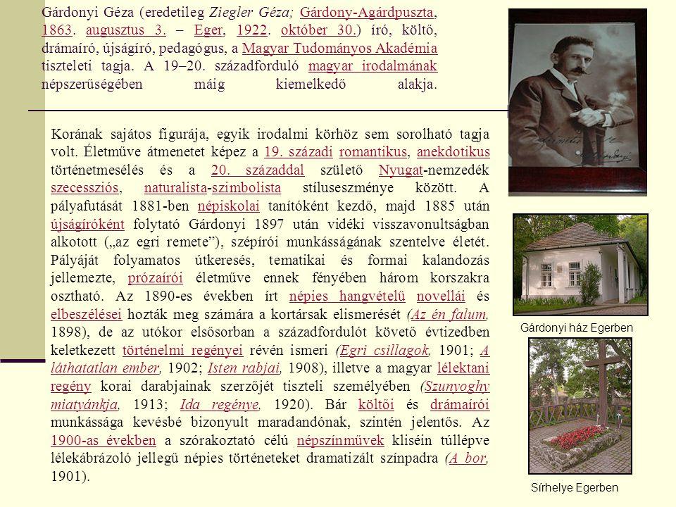 Gárdonyi Géza (eredetileg Ziegler Géza; Gárdony-Agárdpuszta, 1863. augusztus 3. – Eger, 1922. október 30.) író, költő, drámaíró, újságíró, pedagógus,
