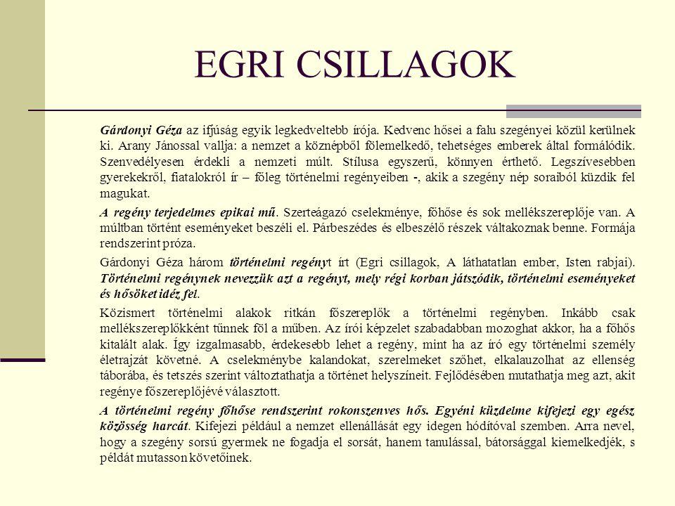 EGRI CSILLAGOK Gárdonyi Géza az ifjúság egyik legkedveltebb írója. Kedvenc hősei a falu szegényei közül kerülnek ki. Arany Jánossal vallja: a nemzet a