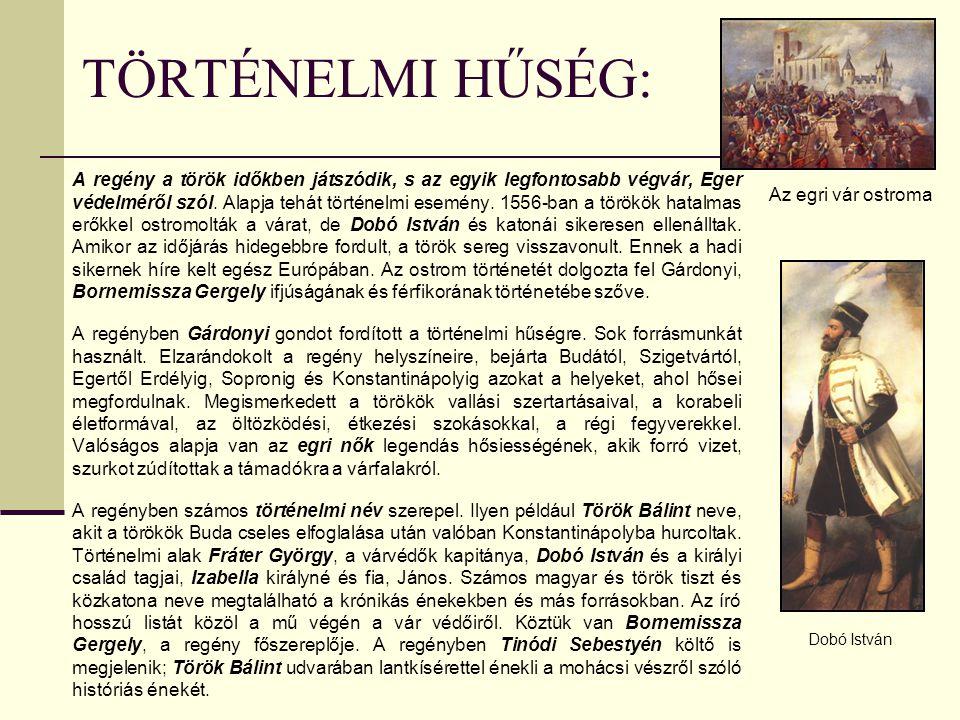 TÖRTÉNELMI HŰSÉG: A regény a török időkben játszódik, s az egyik legfontosabb végvár, Eger védelméről szól. Alapja tehát történelmi esemény. 1556-ban