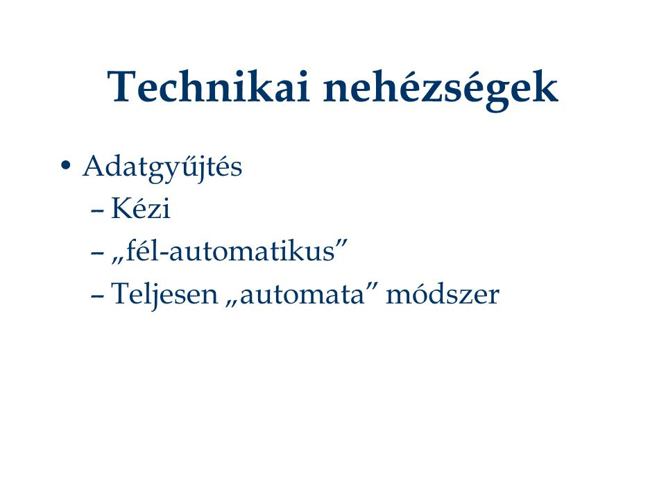 """Technikai nehézségek Adatgyűjtés –Kézi –""""fél-automatikus –Teljesen """"automata módszer"""