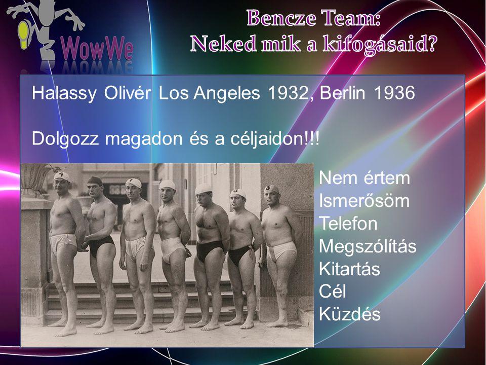 Halassy Olivér Los Angeles 1932, Berlin 1936 Dolgozz magadon és a céljaidon!!.