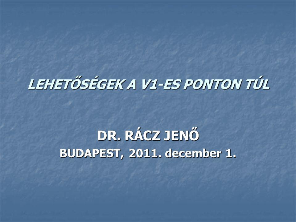 LEHETŐSÉGEK A V1-ES PONTON TÚL DR. RÁCZ JENŐ BUDAPEST, 2011. december 1.