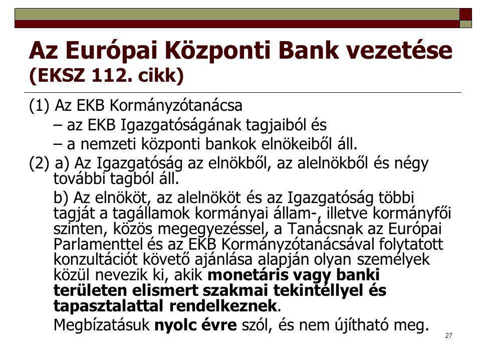 27 Az Európai Központi Bank vezetése (EKSZ 112. cikk) (1) Az EKB Kormányzótanácsa – az EKB Igazgatóságának tagjaiból és – a nemzeti központi bankok el