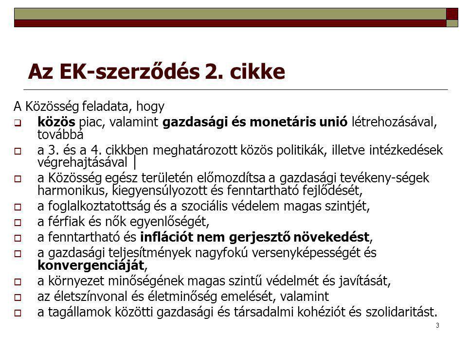 3 Az EK-szerződés 2. cikke A Közösség feladata, hogy  közös piac, valamint gazdasági és monetáris unió létrehozásával, továbbá  a 3. és a 4. cikkben