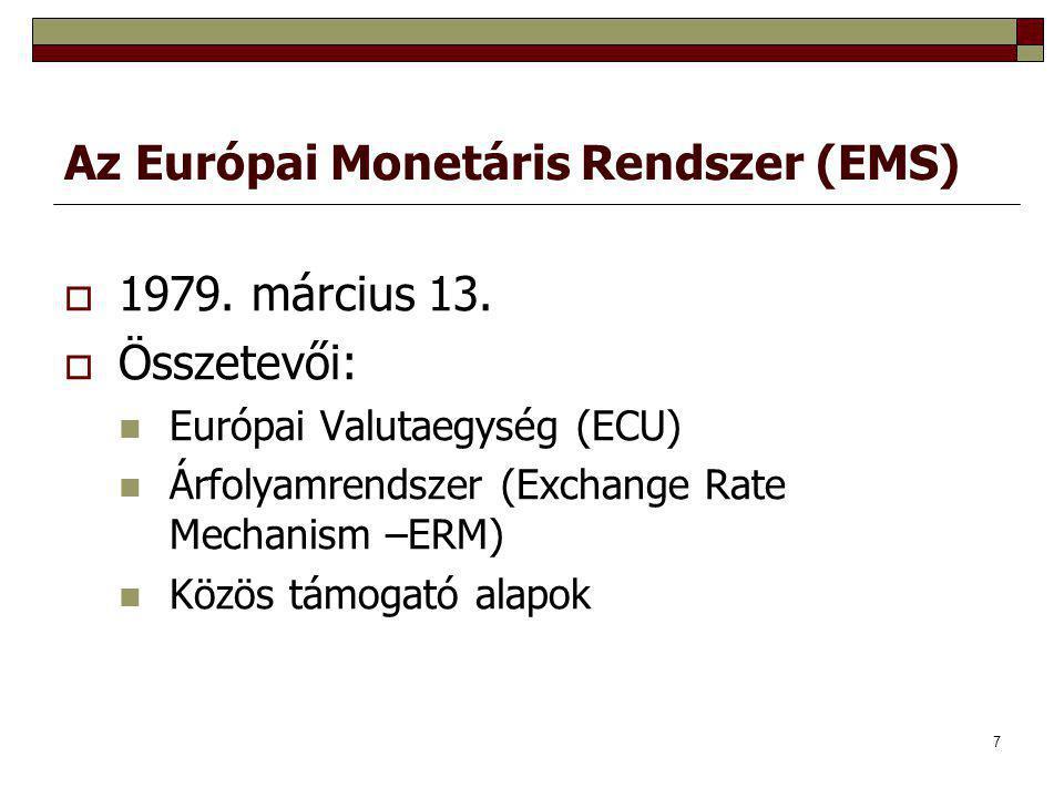 7 Az Európai Monetáris Rendszer (EMS)  1979. március 13.  Összetevői: Európai Valutaegység (ECU) Árfolyamrendszer (Exchange Rate Mechanism –ERM) Köz