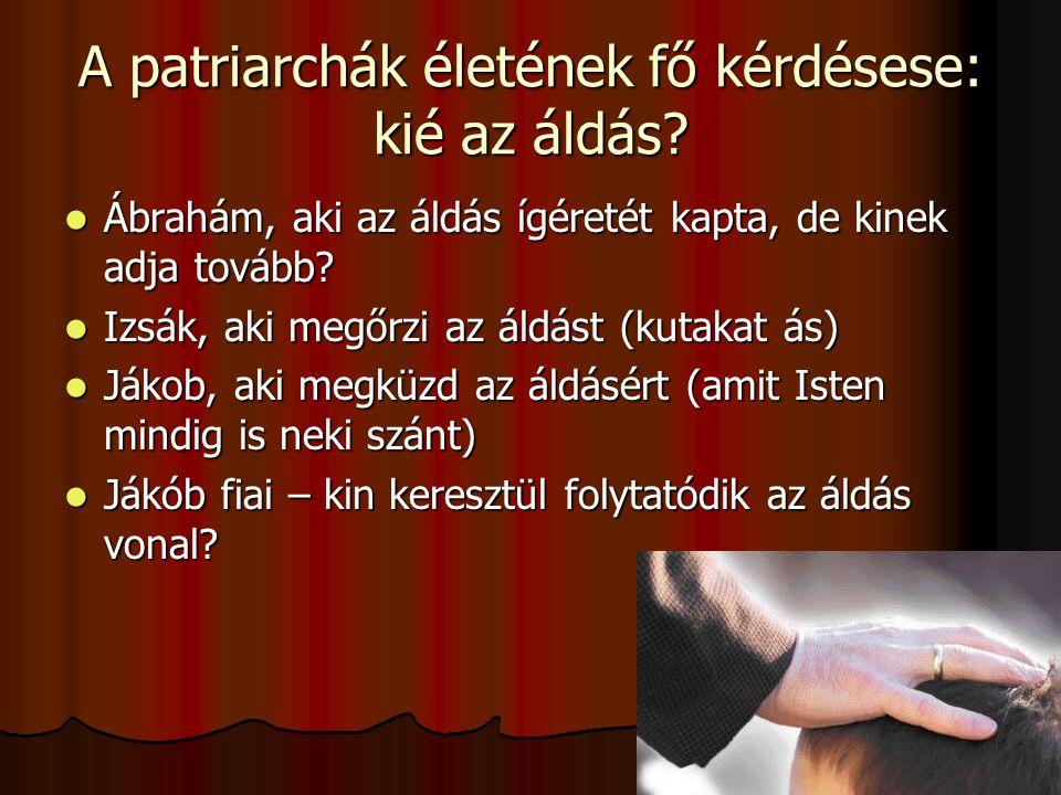 A patriarchák életének fő kérdésese: kié az áldás? Ábrahám, aki az áldás ígéretét kapta, de kinek adja tovább? Ábrahám, aki az áldás ígéretét kapta, d
