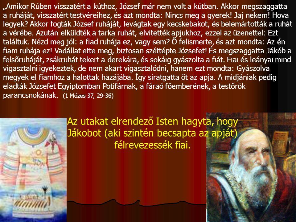 """""""Amikor Józsefet Egyiptomba vitték, megvásárolta őt egy egyiptomi ember: Potifár, a fáraó főembere, a testőrök parancsnoka."""