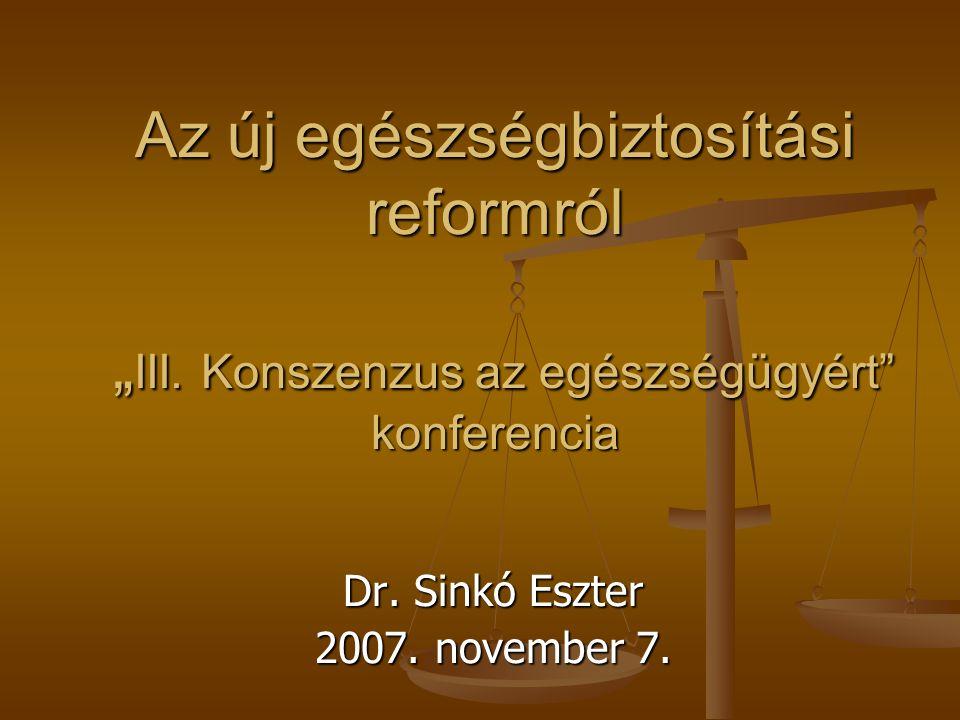 """Az új egészségbiztosítási reformról """" III. Konszenzus az egészségügyért"""" konferencia Dr. Sinkó Eszter 2007. november 7."""