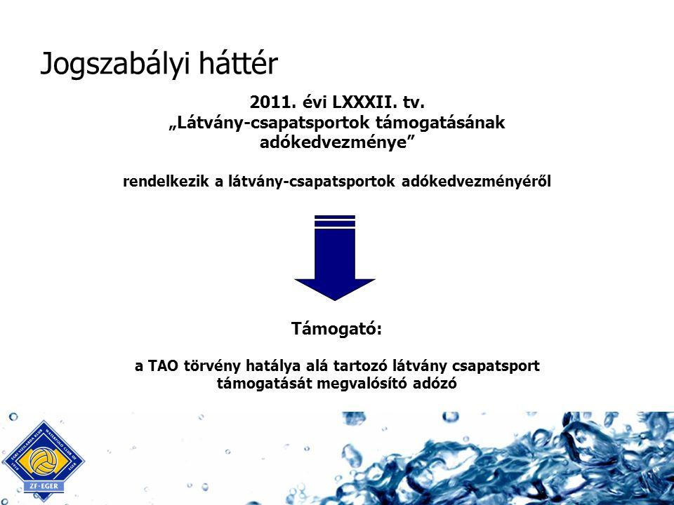 """Jogszabályi háttér 2011. évi LXXXII. tv. """"Látvány-csapatsportok támogatásának adókedvezménye"""" rendelkezik a látvány-csapatsportok adókedvezményéről Tá"""