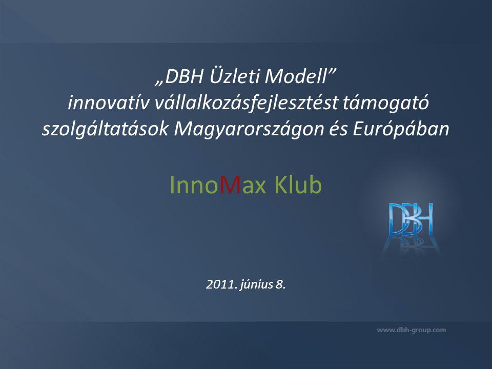 """""""DBH Üzleti Modell innovatív vállalkozásfejlesztést támogató szolgáltatások Magyarországon és Európában InnoMax Klub 2011."""
