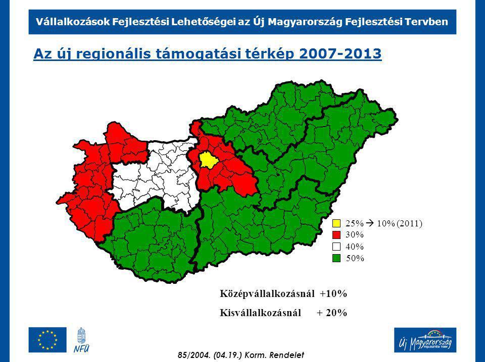 Vállalkozások Fejlesztési Lehetőségei az Új Magyarország Fejlesztési Tervben 30% 40% 25%  10% (2011) Középvállalkozásnál +10% Kisvállalkozásnál + 20% Az új regionális támogatási térkép 2007-2013 50% 85/2004.