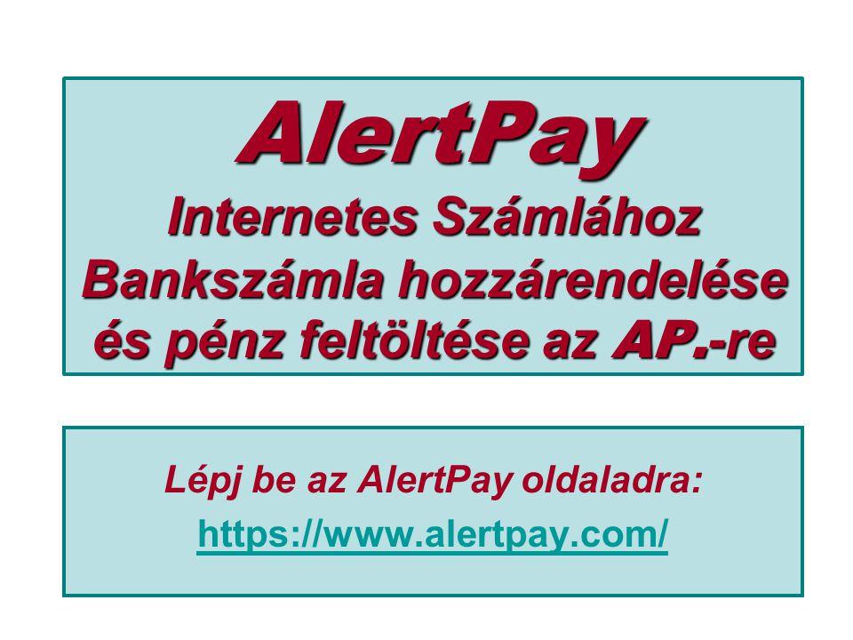 AlertPay Internetes Számlához Bankszámla hozzárendelése és pénz feltöltése az AP.