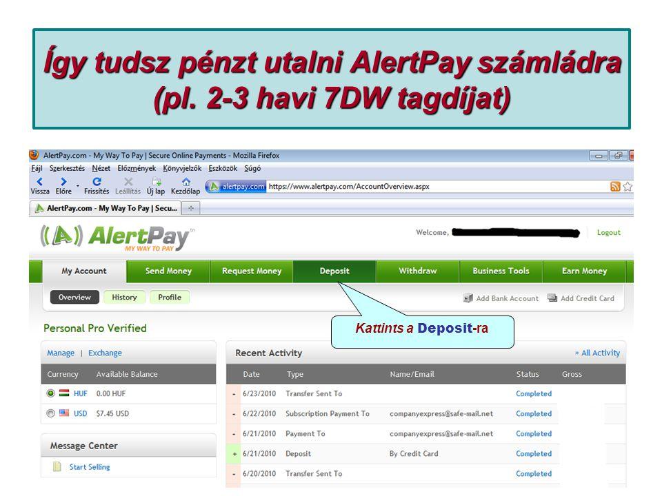 Így tudsz pénzt utalni AlertPay számládra (pl. 2-3 havi 7DW tagdíjat) Kattints a Deposit -ra