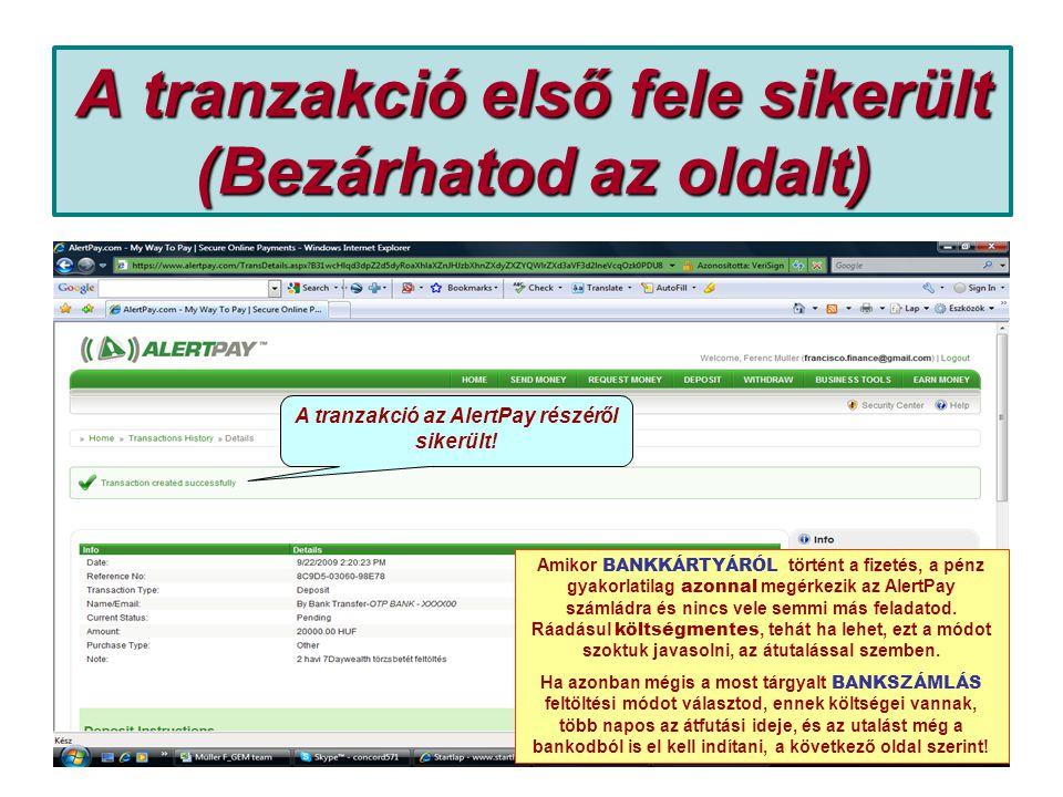 A tranzakció első fele sikerült (Bezárhatod az oldalt) A tranzakció az AlertPay részéről sikerült.