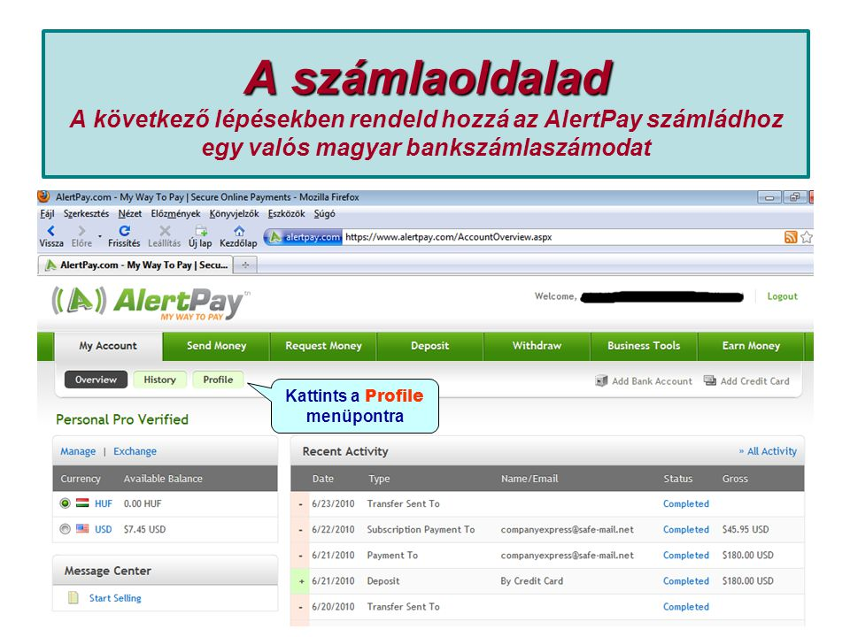 A számlaoldalad A számlaoldalad A következő lépésekben rendeld hozzá az AlertPay számládhoz egy valós magyar bankszámlaszámodat Kattints a Profile menüpontra