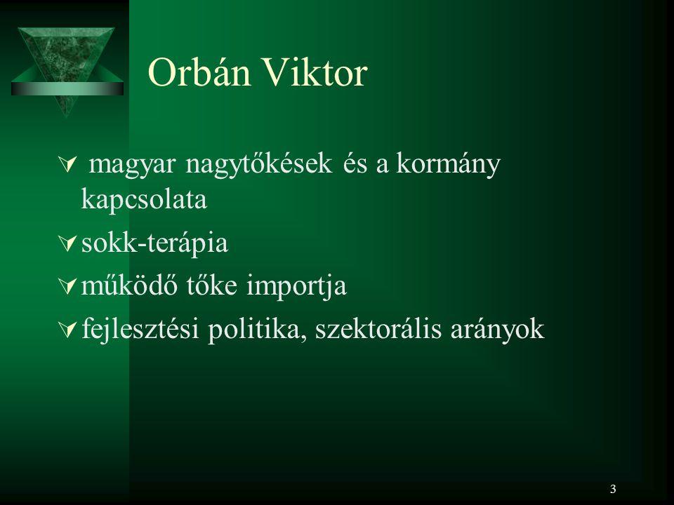 3 Orbán Viktor  magyar nagytőkések és a kormány kapcsolata  sokk-terápia  működő tőke importja  fejlesztési politika, szektorális arányok