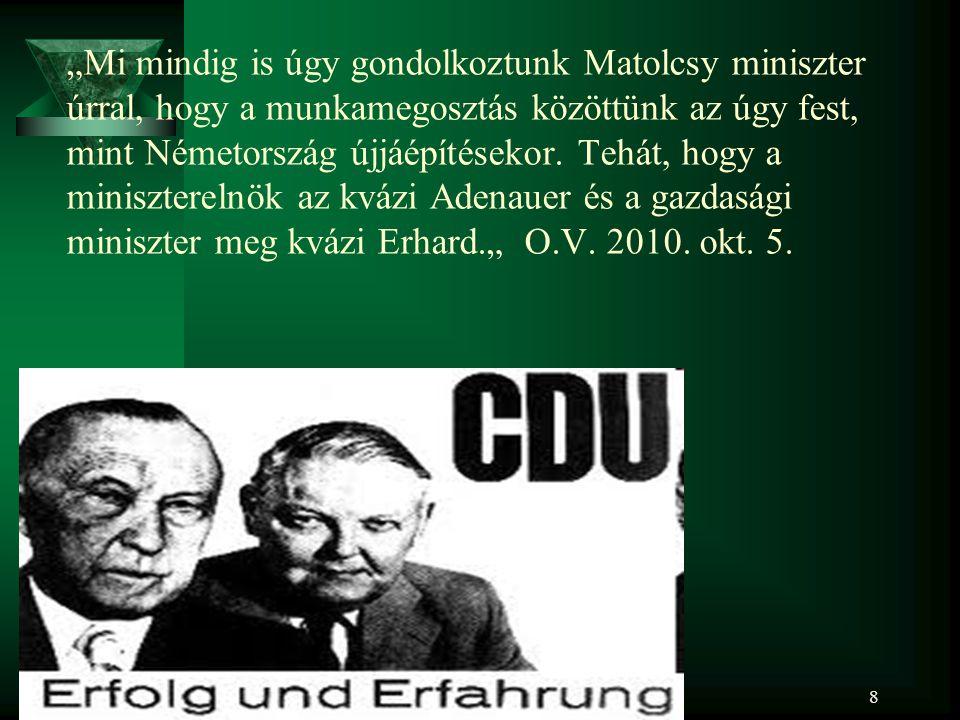"""8 """"Mi mindig is úgy gondolkoztunk Matolcsy miniszter úrral, hogy a munkamegosztás közöttünk az úgy fest, mint Németország újjáépítésekor."""