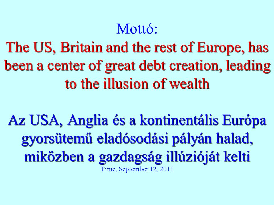 The US, Britain and the rest of Europe, has been a center of great debt creation, leading to the illusion of wealth Az USA, Anglia és a kontinentális