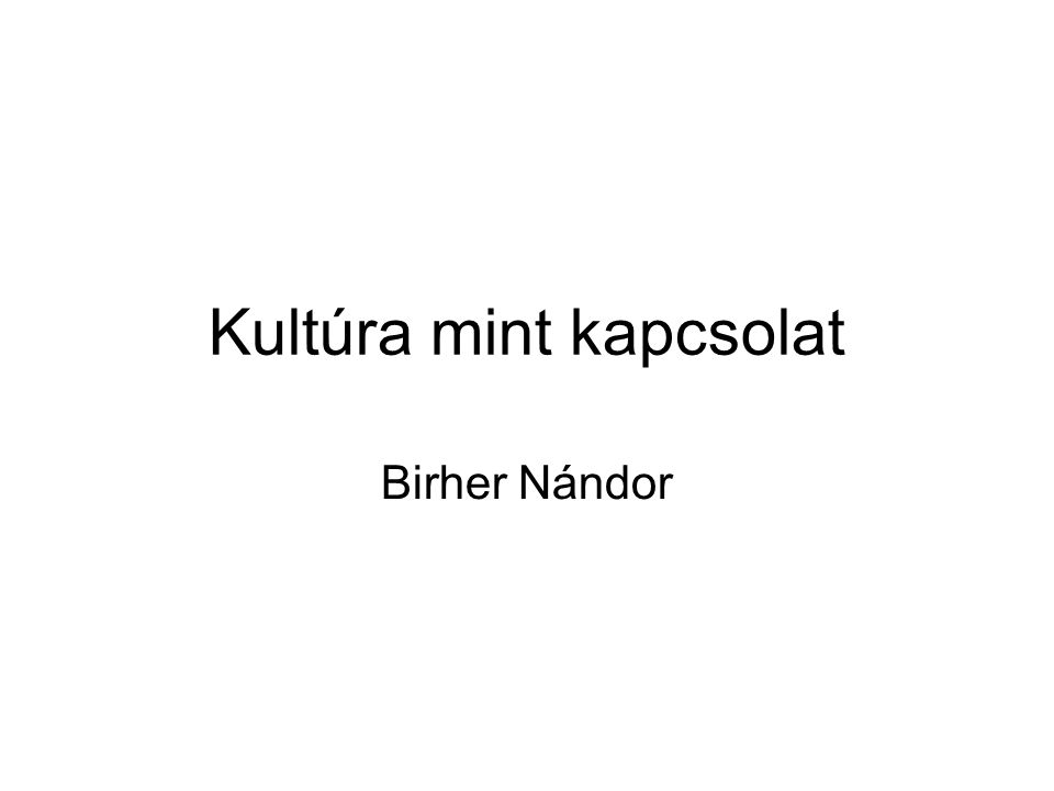 Kultúra mint kapcsolat Birher Nándor
