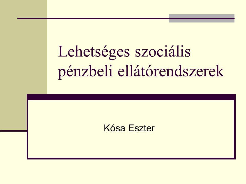 Lehetséges szociális pénzbeli ellátórendszerek Kósa Eszter