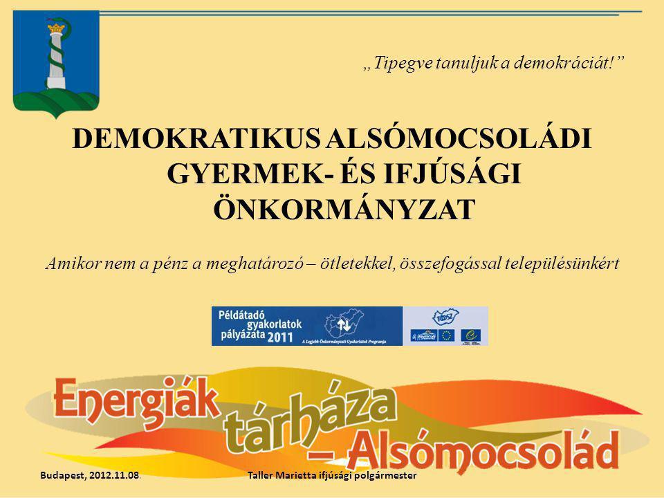 """""""Tipegve tanuljuk a demokráciát!"""" DEMOKRATIKUS ALSÓMOCSOLÁDI GYERMEK- ÉS IFJÚSÁGI ÖNKORMÁNYZAT Amikor nem a pénz a meghatározó – ötletekkel, összefogá"""