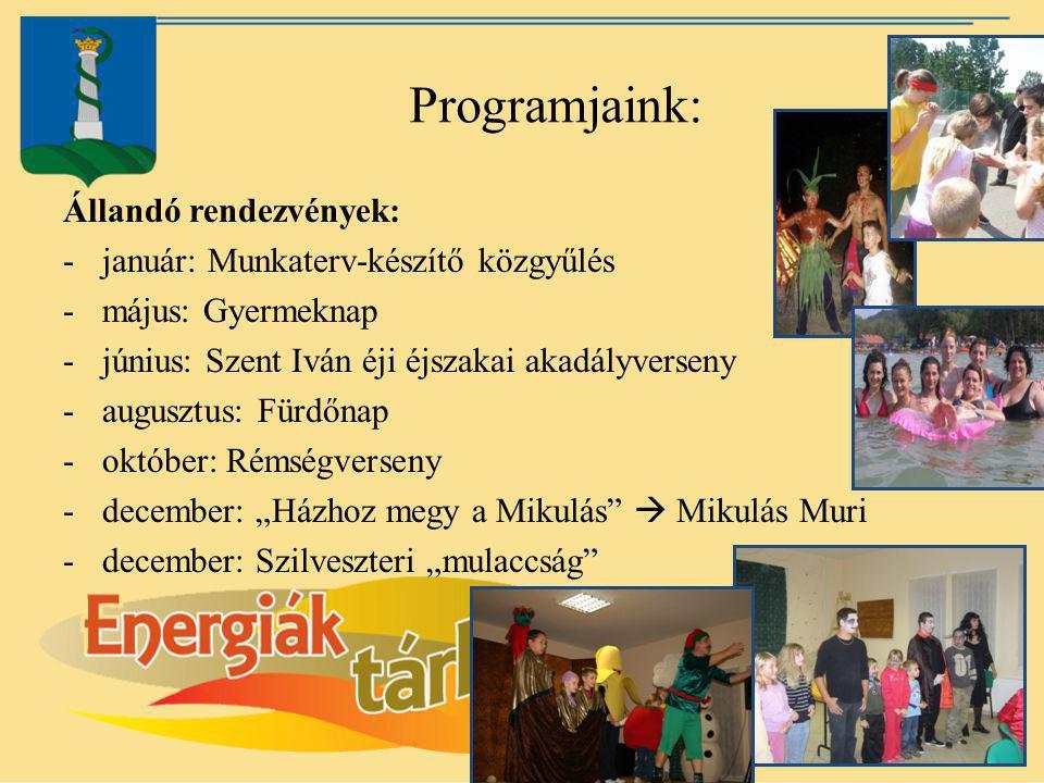 Programjaink: Állandó rendezvények: -január: Munkaterv-készítő közgyűlés -május: Gyermeknap -június: Szent Iván éji éjszakai akadályverseny -augusztus