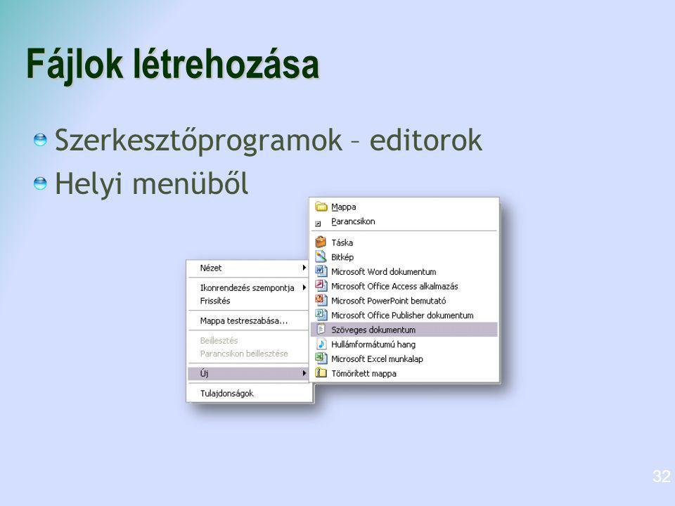 Fájlok létrehozása Szerkesztőprogramok – editorok Helyi menüből 32