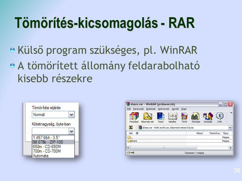 Tömörítés-kicsomagolás - RAR Külső program szükséges, pl. WinRAR A tömörített állomány feldarabolható kisebb részekre 38