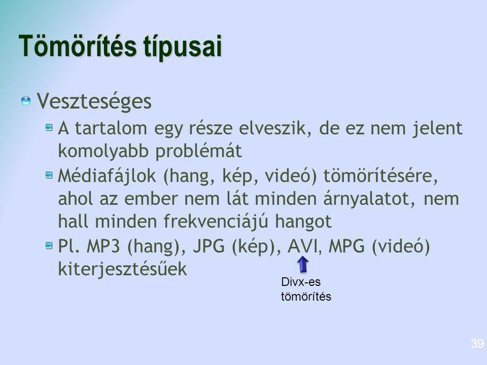 Tömörítés típusai Veszteséges A tartalom egy része elveszik, de ez nem jelent komolyabb problémát Médiafájlok (hang, kép, videó) tömörítésére, ahol az