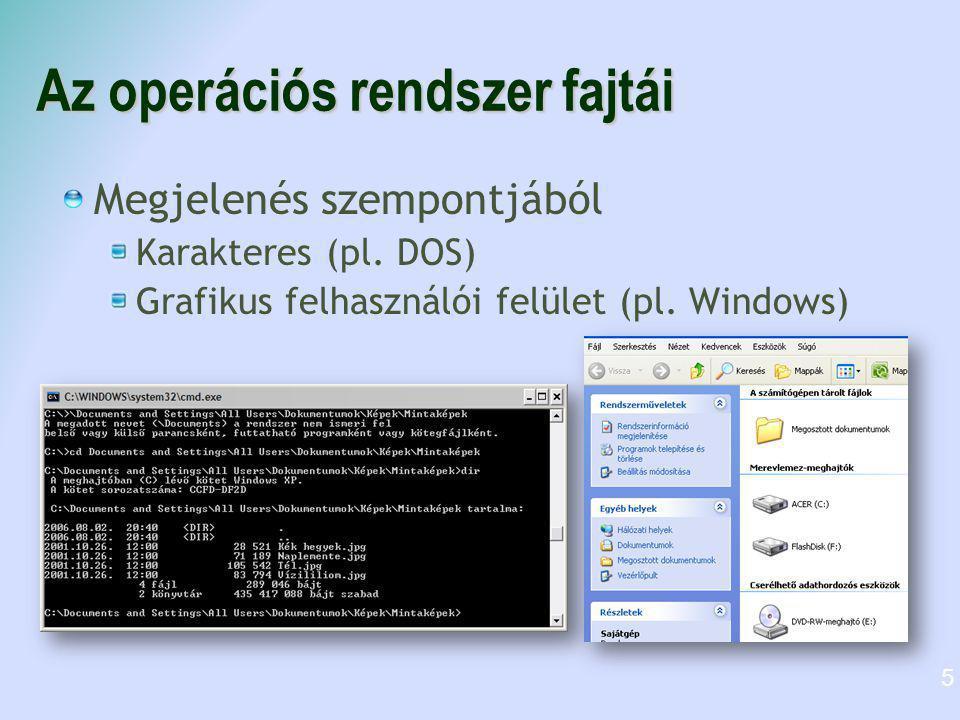 Az operációs rendszer fajtái Megjelenés szempontjából Karakteres (pl. DOS) Grafikus felhasználói felület (pl. Windows) 5