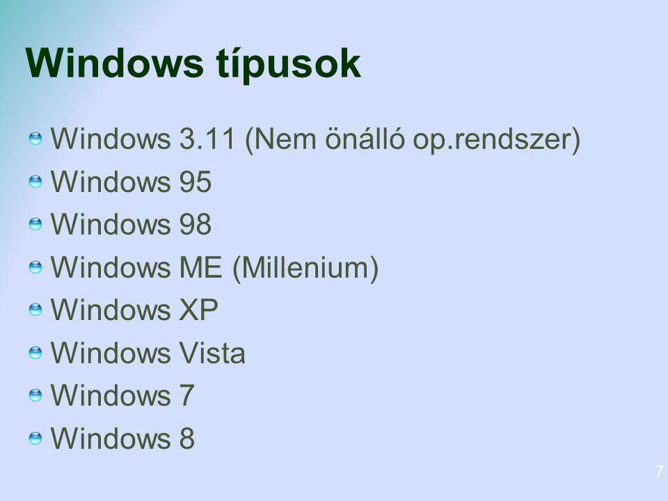 Windows típusok Windows 3.11 (Nem önálló op.rendszer) Windows 95 Windows 98 Windows ME (Millenium) Windows XP Windows Vista Windows 7 Windows 8 7