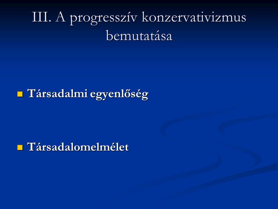 III. A progresszív konzervativizmus bemutatása Társadalmi egyenlőség Társadalmi egyenlőség Társadalomelmélet Társadalomelmélet