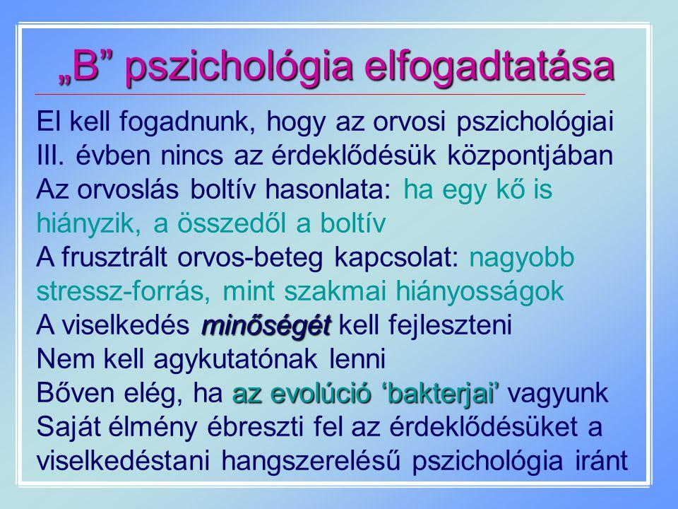 """""""B"""" pszichológia elfogadtatása El kell fogadnunk, hogy az orvosi pszichológiai III. évben nincs az érdeklődésük központjában Az orvoslás boltív hasonl"""