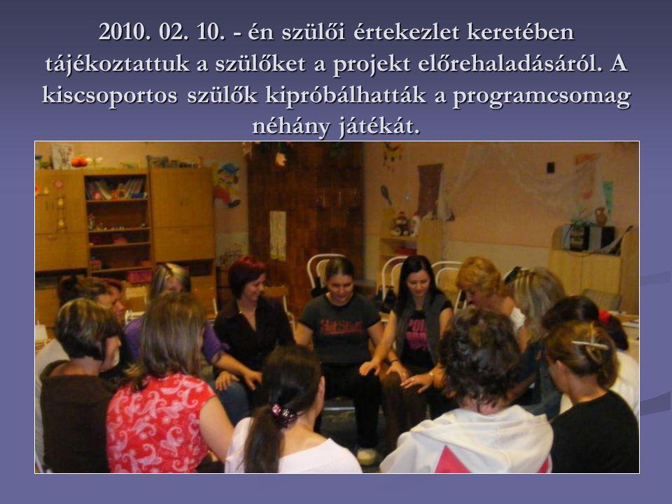 2010. 02. 10. - én szülői értekezlet keretében tájékoztattuk a szülőket a projekt előrehaladásáról. A kiscsoportos szülők kipróbálhatták a programcsom
