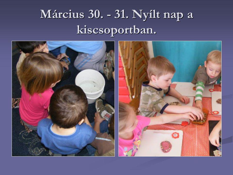 Március 30. - 31. Nyílt nap a kiscsoportban.