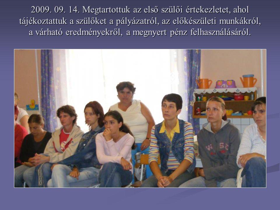 2009. 09. 14. Megtartottuk az első szülői értekezletet, ahol tájékoztattuk a szülőket a pályázatról, az előkészületi munkákról, a várható eredményekrő