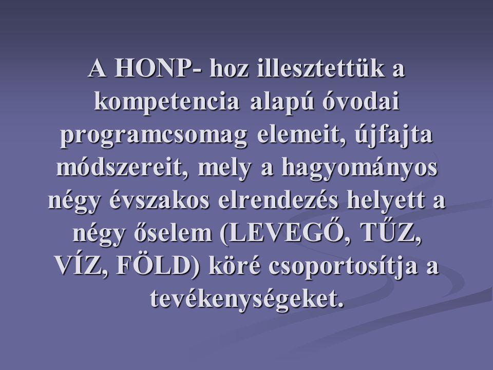 A HONP- hoz illesztettük a kompetencia alapú óvodai programcsomag elemeit, újfajta módszereit, mely a hagyományos négy évszakos elrendezés helyett a n