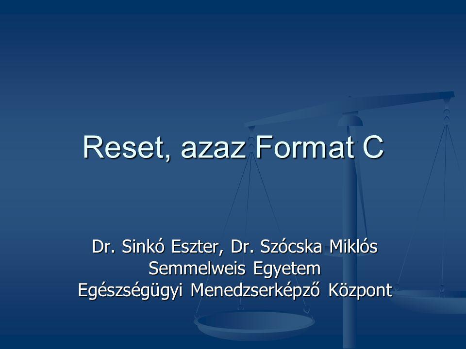 Reset, azaz Format C Dr. Sinkó Eszter, Dr. Szócska Miklós Semmelweis Egyetem Egészségügyi Menedzserképző Központ