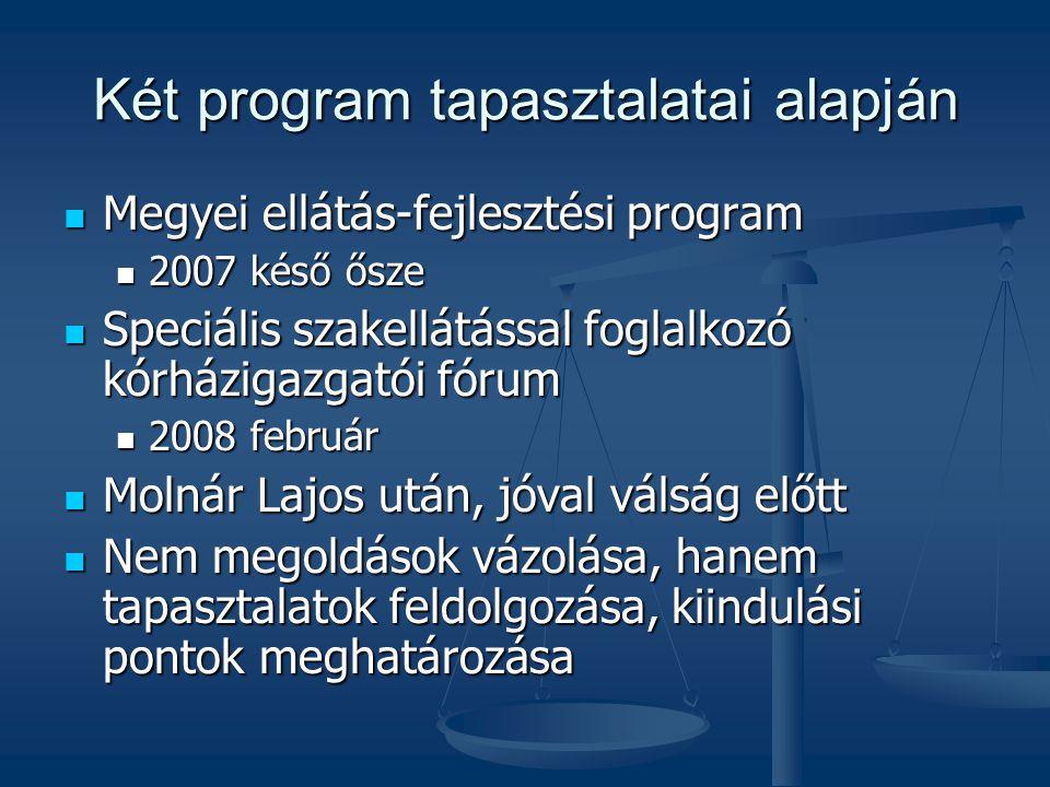 Két program tapasztalatai alapján Megyei ellátás-fejlesztési program Megyei ellátás-fejlesztési program 2007 késő ősze 2007 késő ősze Speciális szakel