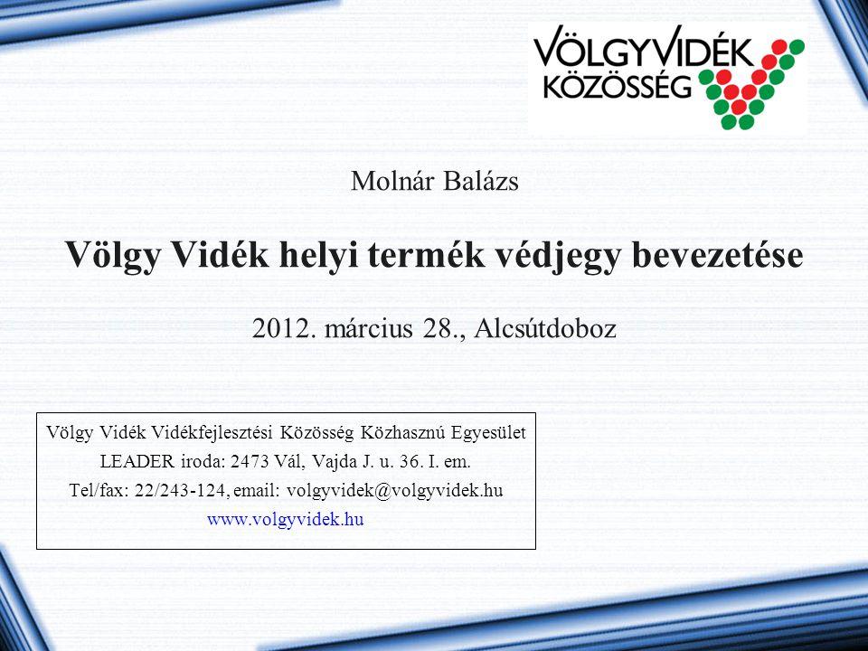Molnár Balázs Völgy Vidék helyi termék védjegy bevezetése 2012. március 28., Alcsútdoboz Völgy Vidék Vidékfejlesztési Közösség Közhasznú Egyesület LEA