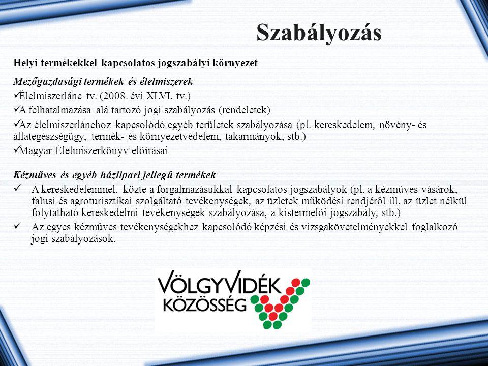 Szabályozás Helyi termékekkel kapcsolatos jogszabályi környezet Kézműves és egyéb háziipari jellegű termékek A kereskedelemmel, közte a forgalmazásukkal kapcsolatos jogszabályok (pl.