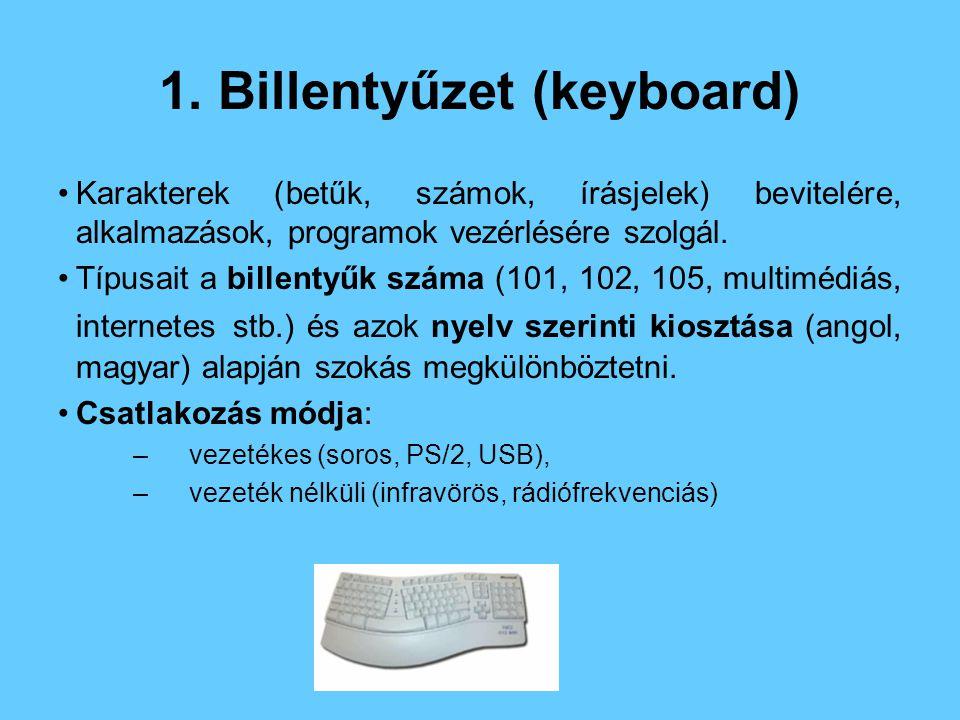 1. Billentyűzet (keyboard) Karakterek (betűk, számok, írásjelek) bevitelére, alkalmazások, programok vezérlésére szolgál. Típusait a billentyűk száma