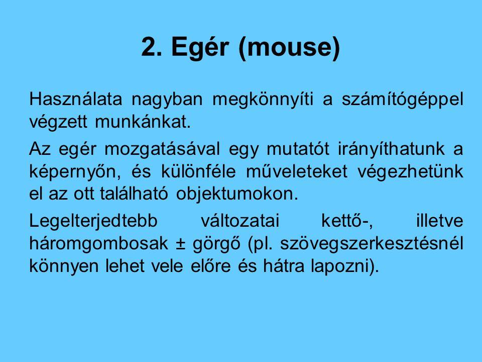 2.Egér (mouse) Használata nagyban megkönnyíti a számítógéppel végzett munkánkat.