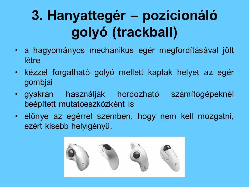 3. Hanyattegér – pozícionáló golyó (trackball) a hagyományos mechanikus egér megfordításával jött létre kézzel forgatható golyó mellett kaptak helyet