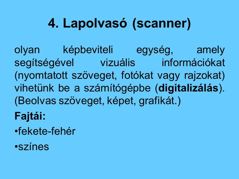 4. Lapolvasó (scanner) olyan képbeviteli egység, amely segítségével vizuális információkat (nyomtatott szöveget, fotókat vagy rajzokat) vihetünk be a