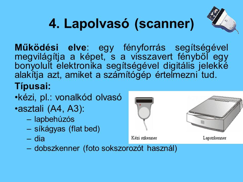 4. Lapolvasó (scanner) Működési elve: egy fényforrás segítségével megvilágítja a képet, s a visszavert fényből egy bonyolult elektronika segítségével